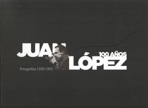 Juan López. 100 años. Fotografías 1939-1965 (2014)